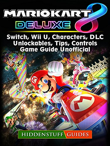 Mario Kart 8 Deluxe, Switch, Wii U, Characters, DLC, Unlockables, Tips, Controls, Game Guide Unofficial (English Edition) por Hiddenstuff Guides