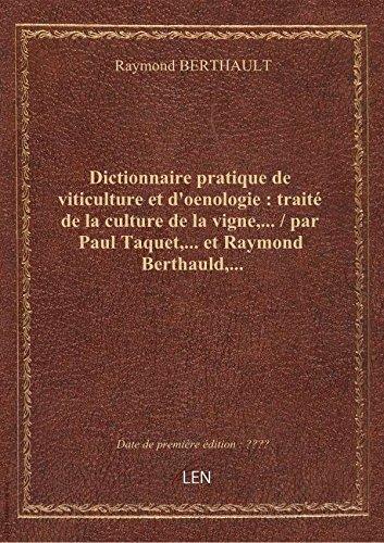 Dictionnaire pratique de viticulture et d'oenologie : traité de la culture de la vigne,... / par Pau par Raymond BERTHAULT