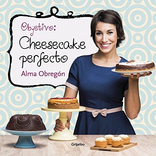 Descargar Libro Objetivo. Cheesecake Perfecto (SABORES) de Alma Obregón