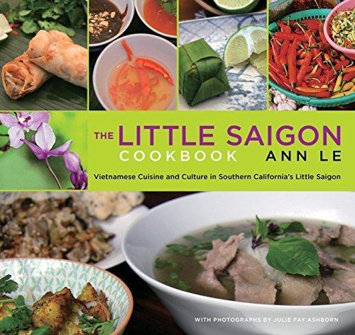 Little Saigon Cookbook: Vietnamese Cuisine And Culture In Southern California's Little Saigon by Le, Ann (2011) Paperback