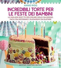 Incredibili torte per le feste dei bambini di [Rigg, Annie]
