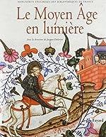 Le Moyen Âge en lumière - Manuscrits enluminés des bibliothèques de France de Jacques Dalarun