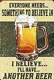Schatzmix Everyone Needs Something to Believe in…jeder Braucht irgendwas Zum Glauben Beer Bier blechschild