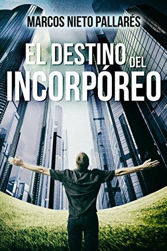 EL DESTINO DEL INCORPÓREO: (Una aventura original y emocionante, que los lectores comparan con Matrix) por MARCOS NIETO PALLARÉS