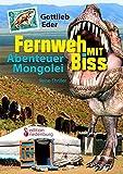 Fernweh mit Biss - Abenteuer Mongolei (Reise-Thriller)