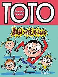 """Afficher """"La vraie vie de Toto n° 2 Bon week-end Toto !"""""""