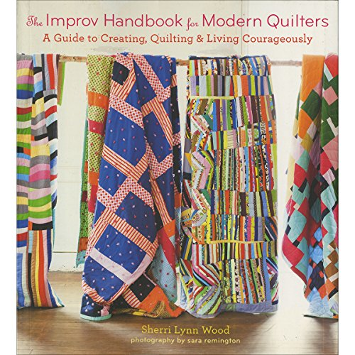Improv Handbook for Modern Quilters, The:A Guide to Creating, Qui: