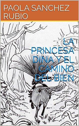 LA PRINCESA DINA Y EL CAMINO DEL BIEN eBook: PAOLA SANCHEZ RUBIO ...