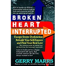 Broken Heart Interrupted: Escape Severe Dysfunction, Rebuild Your Self-Esteem, and Find Your Real Love