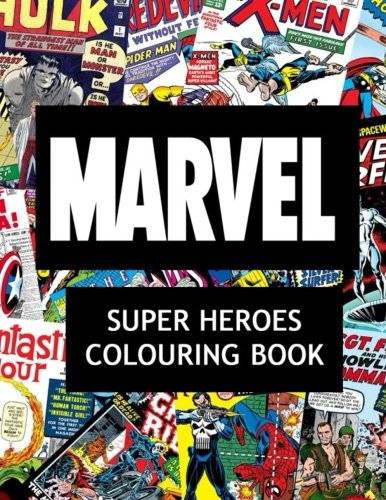 Marvel Super Heroes Colouring Book: Super hero, Hero, book, Wolverine, Avengers, Guardians of the Galaxy, X-men, Defenders, Illuminati, Fantastic ... Comic, Captain America, Groot, DC Comics