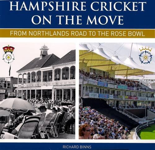 Hampshire Cricket on the Move: From Northlands Road to the Rose Bowl por Richard Binns
