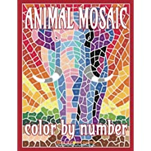 ANIMAL MOSAIC Color By Number: Activity Puzzle Coloring Book for Adults Relaxation & Stress Relief: Volume 1 (Mosaic Coloring Books)