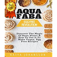AQUAFABA: EGG FREE REVOLUTION: Discover The Magic Of Bean Water & How To Use It To Make Vegan, Egg Free Recipes (English Edition)