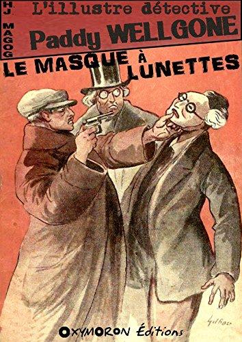 Le masque à lunettes (L'illustre détective Paddy Wellgone t. 3)