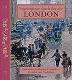 Spaziergänge durch das alte London: Historische Gemälde, Postkarten, Fotografien und Stadtpläne -