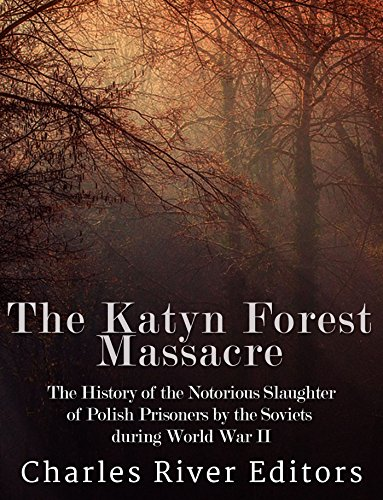 free kindle book The Katyn Forest Massacre: The History of the Notorious Slaughter of Polish Prisoners by the Soviets during World War II