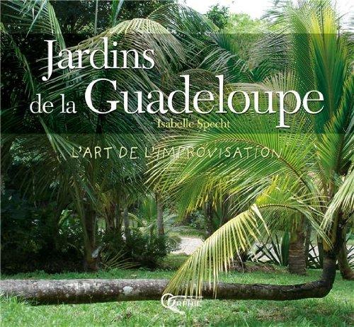 Jardins de la Guadeloupe : L'art de l'improvisation