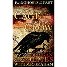 No Cage for a Crow, Part 3: Ghosts of the Past
