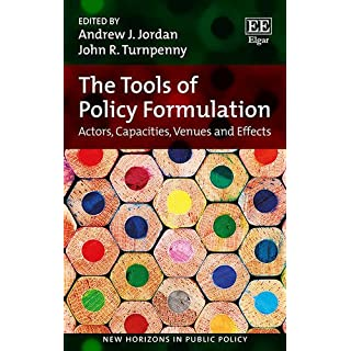 The Tools of Policy Formulation: Actors, Capacities, Venues and Effects (New Horizons in Public Policy Series)