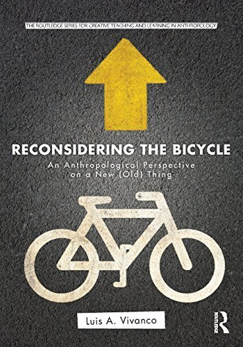 Reconsidering the Bicycle: An Anthropological Perspective on a New (Old) Thing (Routledge Series for Creative Teaching and Learning in Anthropology) 1st edition by Vivanco, Luis A. (2013) Paperback