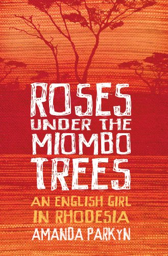 Roses Under the Miombo Trees: An English Girl in Rhodesia (English Edition)
