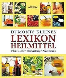 Dumonts kleines Lexikon Heilmittel: Inhaltsstoffe, Heilwirkung, Anwendung