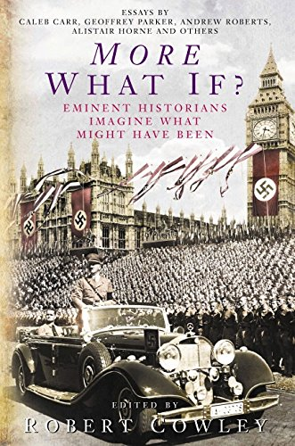 More What If?: Eminent Historians Imagine What Mea