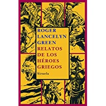 Relatos de los heroes griegos / Tales of the Greek Heroes (Las Tres Edades / the Three Ages) by Roger Lancelyn Green (2007-12-30)