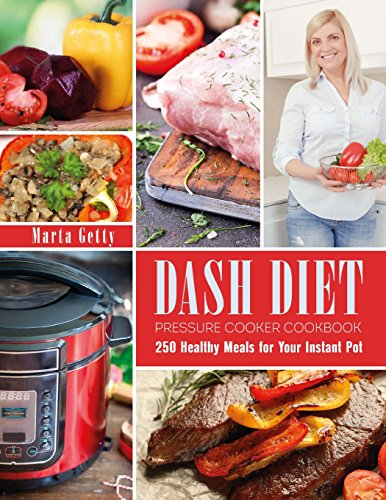 Free download dash diet pressure cooker cookbook 250 healthy meals free download dash diet pressure cooker cookbook 250 healthy meals for your instant pot pdf full ebook by marta getty best books 3255 forumfinder Image collections