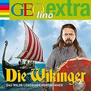 Die Wikinger. Das wilde Leben der Nordmänner: GEOlino extra Hör-Bibliothek
