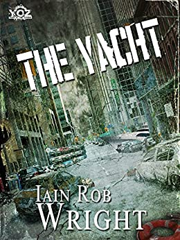The Yacht (Year of the Zombie Book 3) by [Wright, Iain Rob]