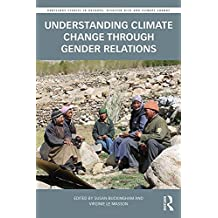 Understanding Climate Change through Gender Relations (Routledge Studies in Hazards, Disaster Risk and Climate Change)