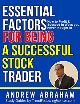 How to Be  Successful Stock Trader - Ways you Never Thought of! ( Trend Following Mentor) by [Abraham, Andrew]