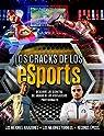 Los cracks de los eSports: Descubre los secretos del mundo de los videojuegos profesionales. par Pettman