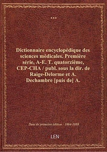 Dictionnaire encyclopédique des sciences médicales. Première série, A-E. T. quatorzième, CEP-CHA / par XXX
