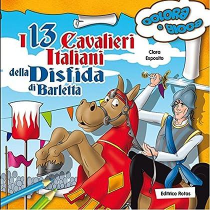 I 13 Cavalieri Italiani Della Disfida Di Barletta. Colora E Gioca
