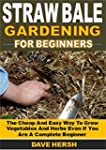 Straw Bale Gardening for Beginners: T...