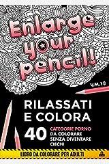 Enlarge your pencil! Rilassati e colora. 40 categorie porno da colorare senza diventare ciechi Copertina flessibile