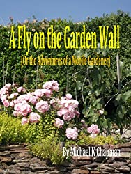 A Fly on the Garden Wall (Or the Adventures of a Mobile Gardener)