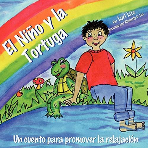 El Niño y la Tortuga: Un cuento de relajación diseñada para ayudar a los niños incrementar su creatividad mientras disminuyen los niveles de estrés y ansiedad por Lori Lite