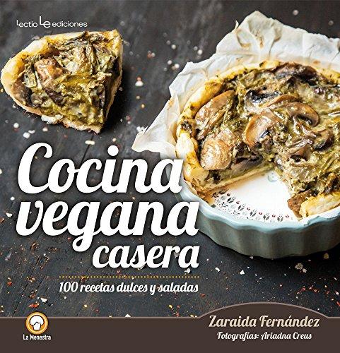 Cocina vegana casera : 100 recetas dulces y saladas