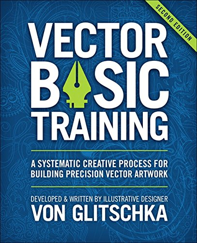 Vector Basic Training: A Systematic Creative Process for Building Precision Vector Artwork por Von Glitschka