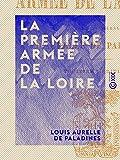 La Première Armée de la Loire: Campagne de 1870-1871 (French Edition)