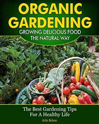 organic gardening growing delicious food the natural way