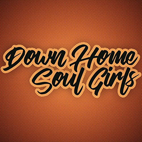 Down Home Soul Girls [Explicit]