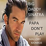 Big Daddy Sinatra: Papa Don't Play