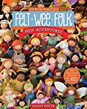 Felt Wee Folk - New Adventures: 120 Enchanting Dolls by Salley Mavor (2015-02-02)