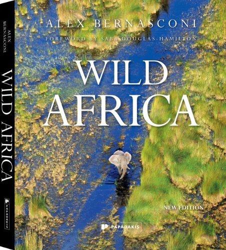 Wild Africa: Written by Preface by Saba Douglas-Hamilton Alex Bernasconi, 2013 Edition, (Revised edition) Publisher: Papadakis [Hardcover]