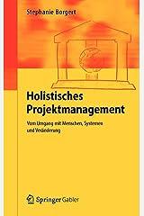 Holistisches Projektmanagement: Vom Umgang mit Menschen, Systemen und Veränderung Gebundene Ausgabe