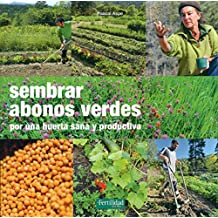 Sembrar abonos verdes: Por una huerta sana y productiva: 21 (Guías para la Fertilidad de la Tierra)